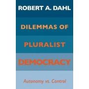 Dilemmas of Pluralist Democracy by Robert A. Dahl