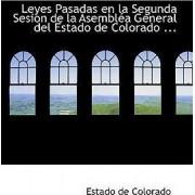 Leyes Pasadas En La Segunda Sesion de La Asemblaca General del Estado de Colorado ... by Estado De Colorado