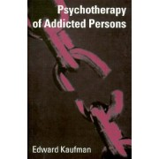 Psychotherapy of Addicted Persons by Edward Kaufman