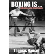Boxing Is... by Thomas Hauser