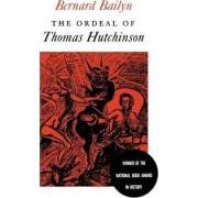The Ordeal of Thomas Hutchinson by Bernard Bailyn