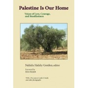 Palestine Is Our Home by Nahida Halaby Gordon