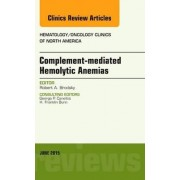 Complement-mediated Hemolytic Anemias, An Issue of Hematology/Oncology Clinics of North America by Robert A. Brodsky