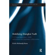 Mobilizing Shanghai Youth: CCP Internationalism, GMD Nationalism and Japanese Collaboration