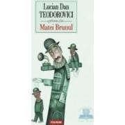 Matei Brunul - Lucian Dan Teodorovici