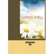 Living Well with Pain & Illness: The Mindful Way to Free Yourself from Suffering (Large Print 16pt)