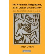 Von Neumann, Morgenstern, and the Creation of Game Theory by Robert J. Leonard
