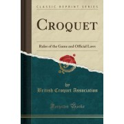Croquet: Rules of the Game and Official Laws (Classic Reprint)