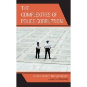 The Complexities of Police Corruption by Marilyn Corsianos