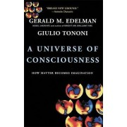 A Universe Of Consciousness How Matter Becomes Imagination by Gerald M. Edelman