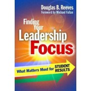 Finding Your Leadership Focus by Douglas B. Reeves