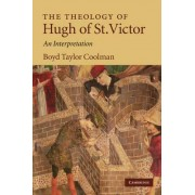 The Theology of Hugh of St. Victor by Boyd Taylor Coolman