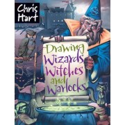Drawing Wizards, Witches and Warlocks by Christopher Hart