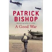 A Good War by Patrick Bishop