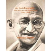 An Autobiography - The Story of My Experiments with Truth by Mohandas Gandhi