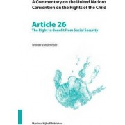 A Commentary on the United Nations Convention on the Rights of the Child: The Right to Benefit from Social Security Article 26 by Wouter Vandenhole