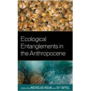 Ecological Entanglements in the Anthropocene by Nicholas Holm