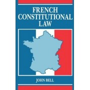 French Constitutional Law by Professor of Public and Comparative Law John S Bell
