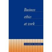 Business Ethics at Work by Elizabeth Vallance