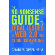 The No-nonsense Guide to Legal Issues in Web 2.0 and Cloud Computing by Charles Oppenheim