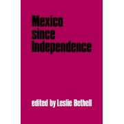 Mexico since Independence by Leslie Bethell
