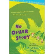 No Other Story by Dr Cuthbert Soup