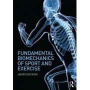 Fundamental Biomechanics of Sport and Exercise by James Watkins