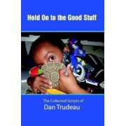 Hold on to the Good Stuff by Dan Trudeau