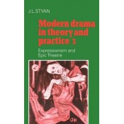 Modern Drama in Theory and Practice: Volume 3, Expressionism and Epic Theatre: Expressionism and Epic Theatre v. 3 by J. L. Styan