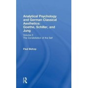 Analytical Psychology and German Classical Aesthetics: Goethe, Schiller and Jung: Constellation of the Self v. 2 by Paul Bishop
