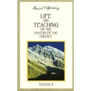 Life and Teachings of the Masters of the Far East: Volume 4 by Baird T. Spalding