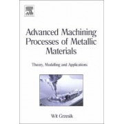 Advanced Machining Processes of Metallic Materials by Wit Grzesik