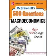 Mcgraw-Hill's 500 Macroeconomics Questions: Ace Your College Exams: 3 Reading Tests + 3 Writing Tests + 3 Mathematics Tests: WITH 3 Reading Tests + 3 Writing Tests + 3 Mathematics Tests by Eric R. Dodge