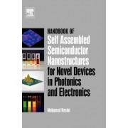 Handbook of Self Assembled Semiconductor Nanostructures for Novel Devices in Photonics and Electronics by Mohamed Henini