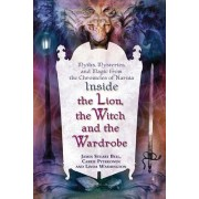 Inside the Lion, the Witch and the Wardrobe by James Stuart Bell