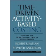 Time-Driven Activity-Based Costing by Robert Steven Kaplan
