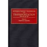 International Handbook of Transportation Policy by Tsuneo Akaha