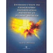 Introduction To Geographic Information Systems In Public Health by Alan L. Melnick