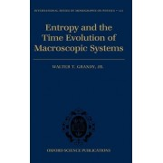 Entropy and the Time Evolution of Macroscopic Systems by Jr. Walter T. Grandy