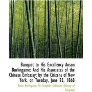 Banquet to His Excellency Anson Burlingame by Anson Burlingame