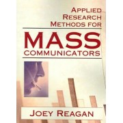 Applied Research Methods for Mass Communicators by Joey Reagan