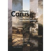 The Nine Letters on Landscape Painting - Written in the Years 1815-1824, With a Letter From Goethe by Way of Introduction by Carl Gustav Carus