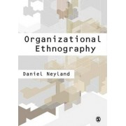 Organizational Ethnography by Daniel Neyland