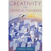 Creativity for Critical Thinkers by Anthony Weston
