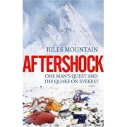 Aftershock: The Quake on Everest and One Man's Quest 2017 by Jules Mountain