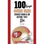 100 Things 49ers Fans Should Know & Do Before They Die by Daniel Brown