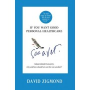 If You Want Good Personal Healthcare - See a Vet.: Industrialised Humanity: Why and How We Should Care for One Another?