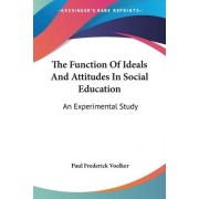 The Function of Ideals and Attitudes in Social Education by Paul Frederick Voelker