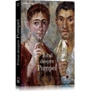 Totul despre Pompei - Joanne Berry