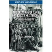 The Great Powers and Orthodox Christendom: The Crisis Over the Eastern Church in the Era of the Crimean War